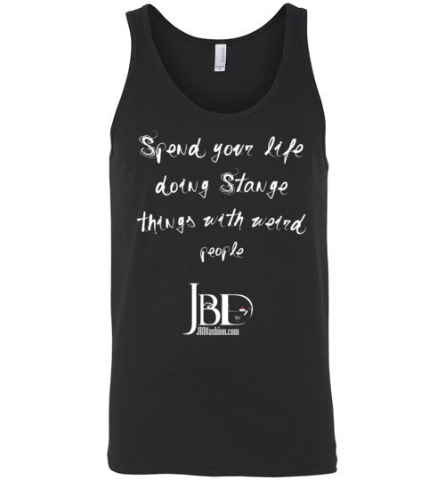 Spend your life doing Strange things with weird people - Basic Unisex Tank
