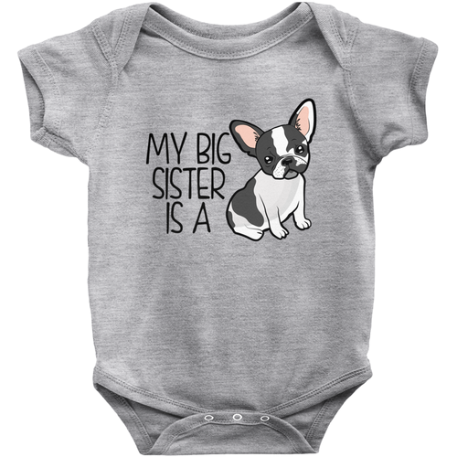 My Big Sister is a French Bulldog Infant Onesie