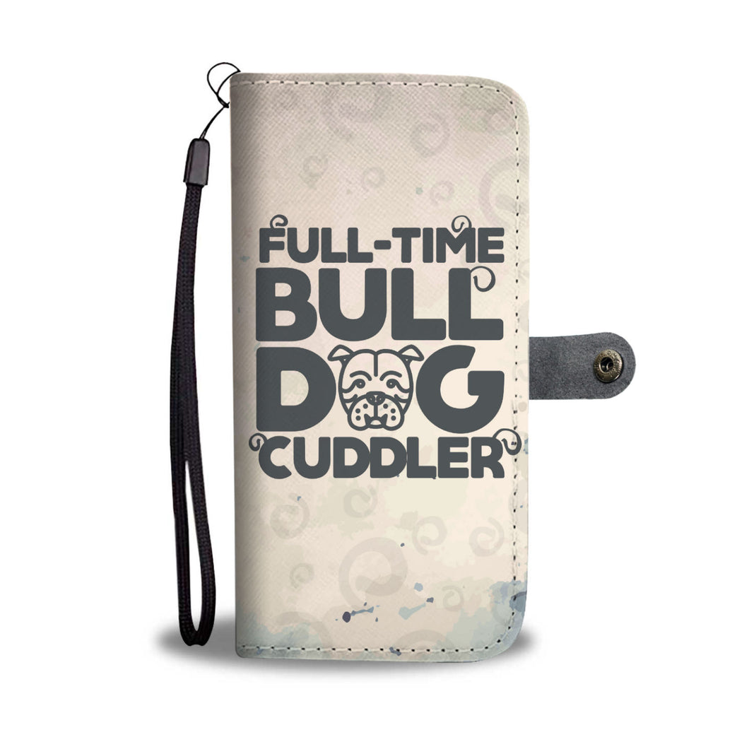 Full-Time Bulldog Cuddler Wallet Phone Case