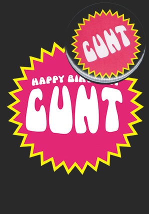 Happy Birthday Cunt Card & Badge