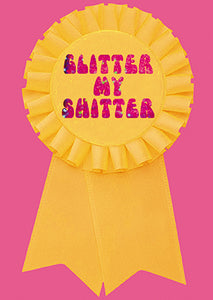 Glitter my Shitter Rosette Card & Badge