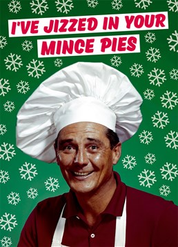 I've Jizzed in your Mince Pies Christmas Card