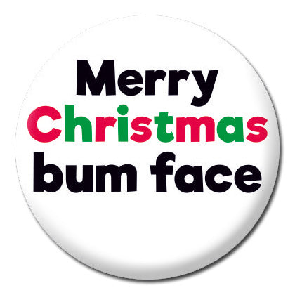 Merry Christmas Bum Face Badge