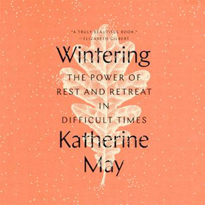 A Review | Wintering: The Power of Retreat in Difficult Times by Katherine May