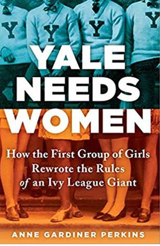 Yale Needs Women by Anne Gardiner Perkins