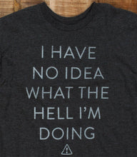 No Idea What The Hell I'm Doing Tshirt