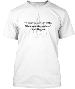 "Short-Sleeve T-Shirt | Matt Hughes –  ""When you lose, say little. When you win, say less."""
