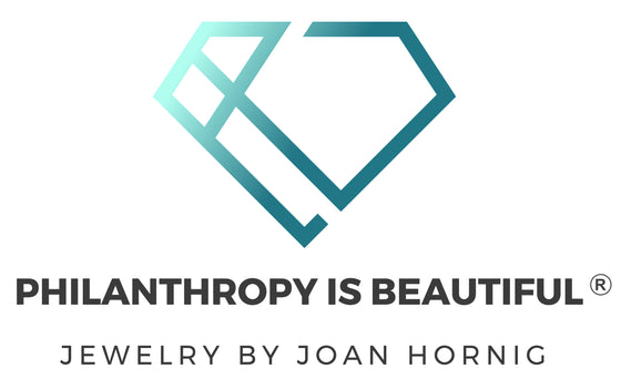 PHILANTHROPY IS BEAUTIFUL® JEWELRY BY JOAN HORNIG