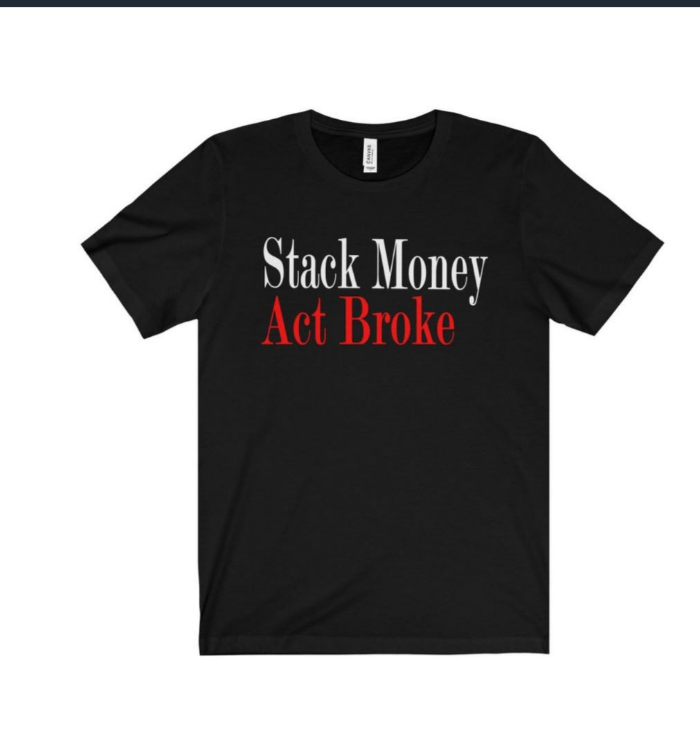 Stack Money Act Broke Tee