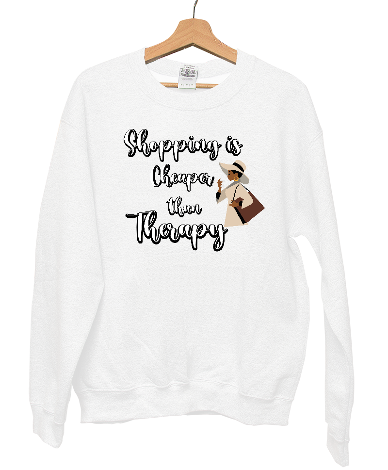 Shopping is Cheaper Than Therapy Sweatshirt