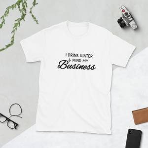 I Drink Water & Mind My Business Tee