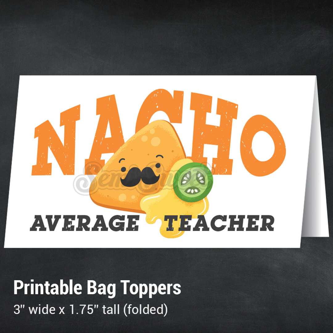 Nacho Average Teacher - Instant Download Printable Bag Topper