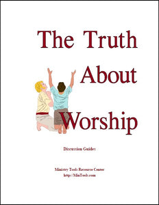 Truth About Worship Discussion Guides