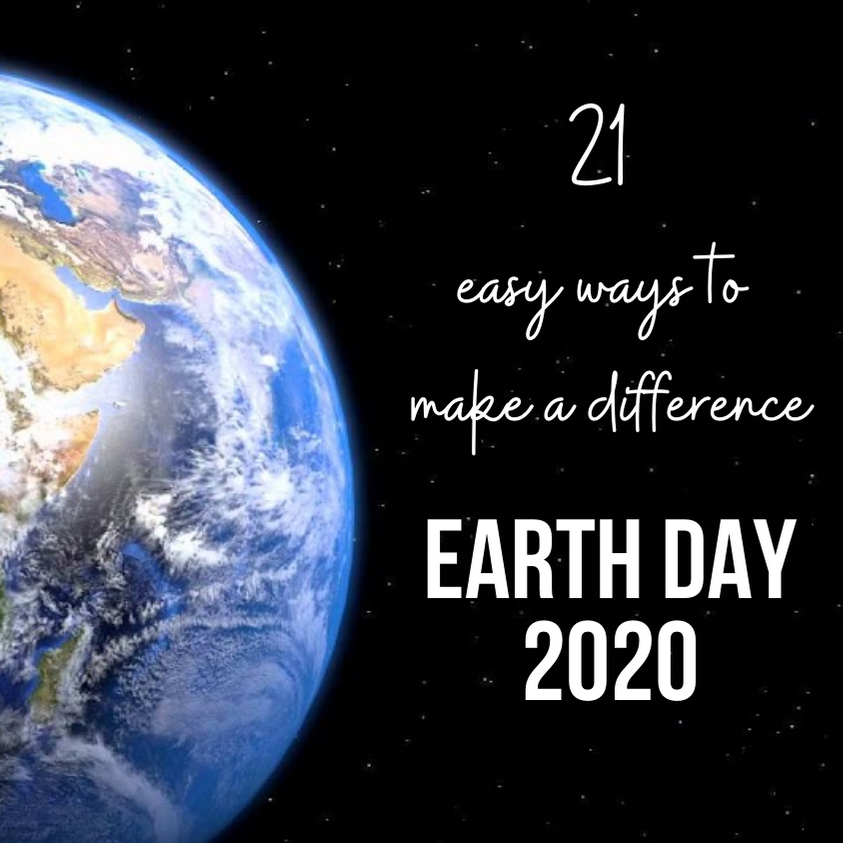 Earth Day 2020 - 21 ways to make a difference