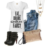 Eat Drink & Be Fancy White V Neck Tshirt 1108 Boutique