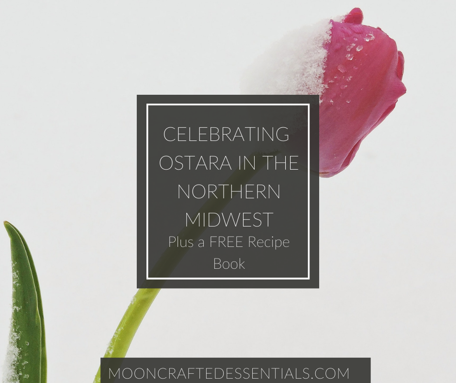 Celebrating Ostara in the upper Northwest...Plus a FREE Ostara Recipe Book