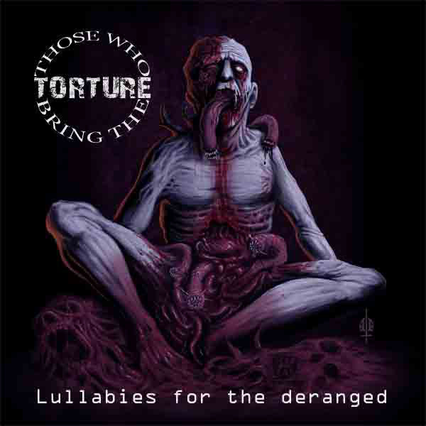 Those Who Bring The Torture - Lullabies For The Deranged - CD