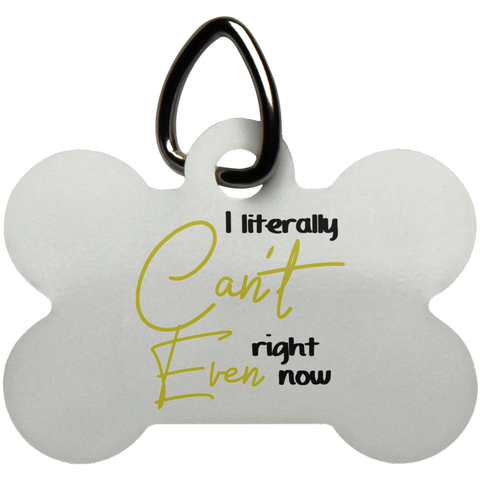 Dog Bone Pet Tag- I Litteraly Can't Even Right Now