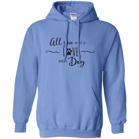 Pullover Hoodie- All you need is Love and a Dog