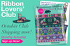 Join our Monthly Ribbon Club!