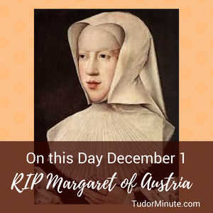 Tudor Minute December 1: Happy Birthday Margaret of Austria