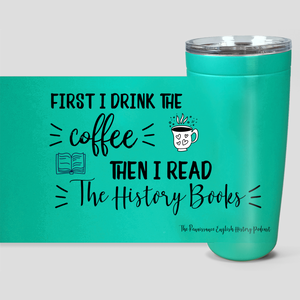 First I drink the coffee, then I read the history books mug