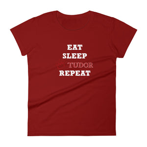 "Women's ""Eat, Sleep, Tudor, Repeat"" short sleeve t-shirt"