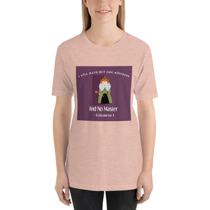I will have but one mistress and no master Short-Sleeve Unisex T-Shirt