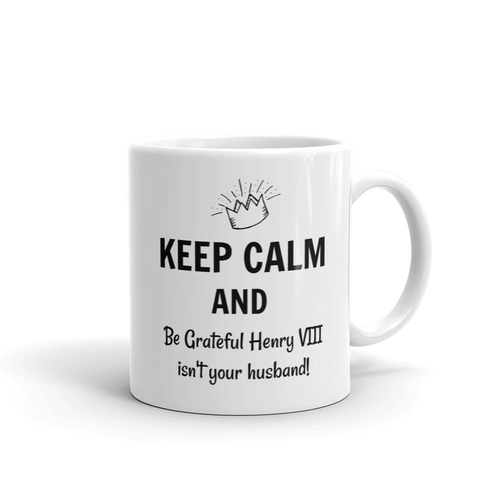 Keep Calm and Be Grateful Henry VIII isn't your husband Mug