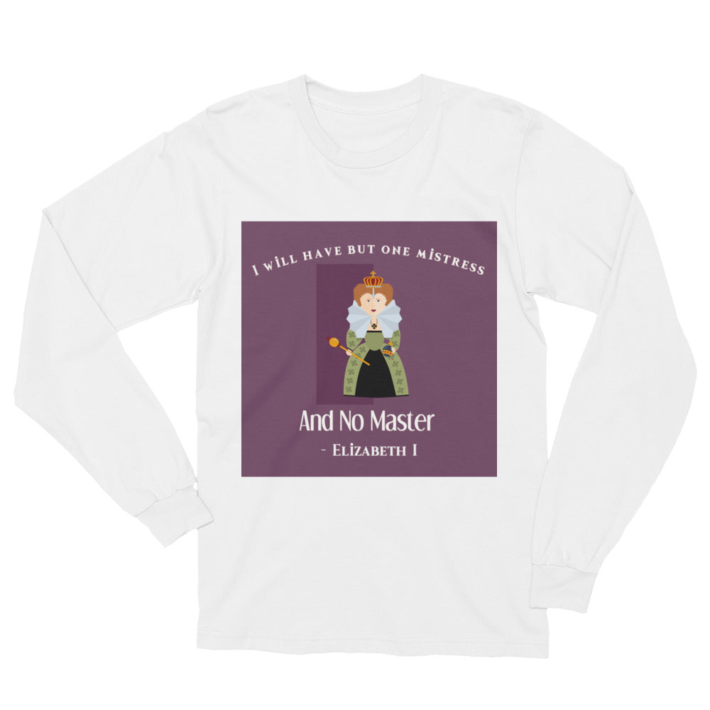 I will Have but One Mistress and No Master Unisex Long Sleeve T-Shirt