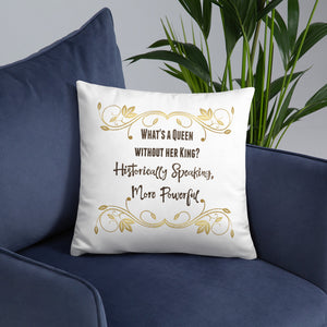"""What's a Queen without her King"" Pillow"