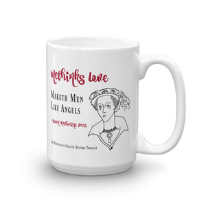 """Methinks Love Maketh Men Like Angels"" Katherine Parr Quote Mug"
