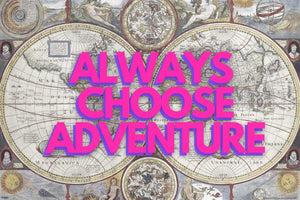 EgoAmo Original - Always Choose Adventure Map Poster - egoamo.co.za
