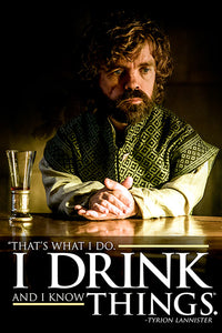 Game of Thrones -Tyrion I Drink And I Know Things Poster - egoamo.co.za