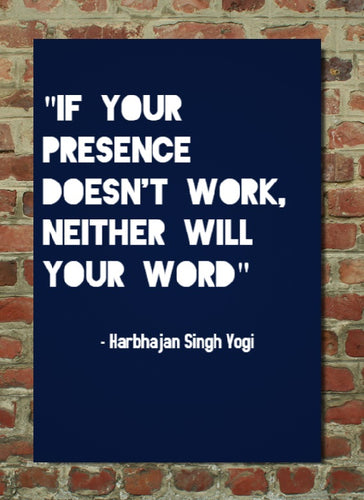 If your presence doesn't work, neither will your word - Poster