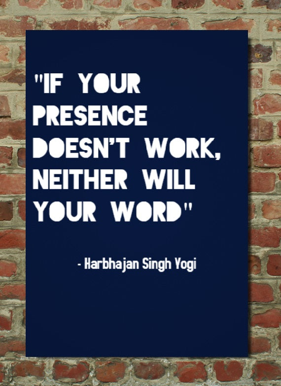 If your presence doesn't work, neither will your word - Poster - egoamo.co.za