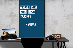 Trust me, you can dance - VODKA - Poster - egoamo.co.za