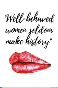 Well Behaved women seldom make history poster - egoamo posters