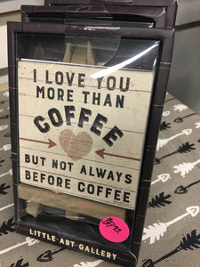 I Love You More Than Coffee Easel