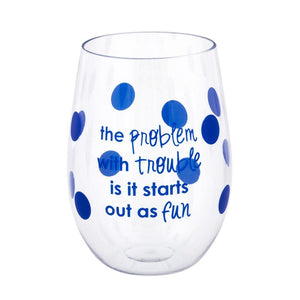 the problem with trouble is it starts out as fun is printed on acrylic wine glass