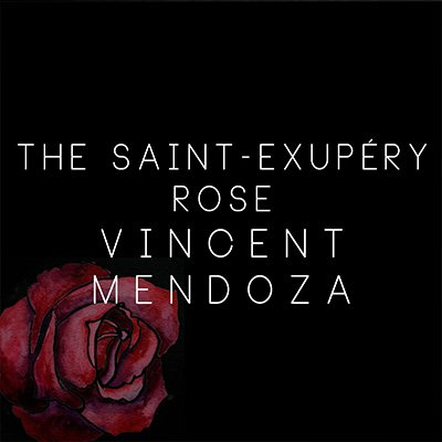 THE SAINT-EXUPÉRY ROSE VINCENT MENDOZA