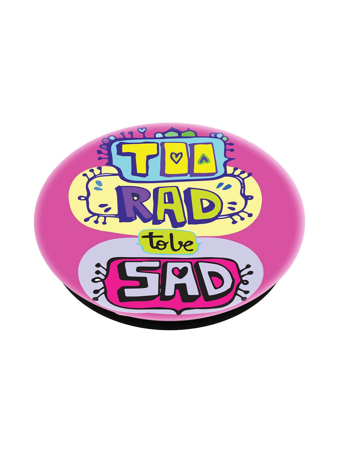 POPSOCKET - too rad to be sad