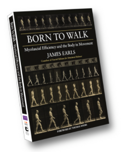 Born To Walk - Myofascial Efficiency and the Body in Movement