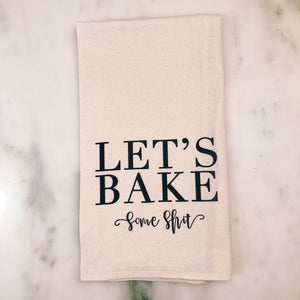 Let's Bake Some Sh*t Tea Towel