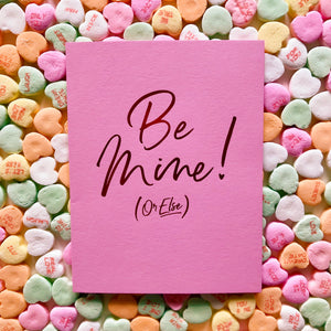 Be Mine Or Else Card