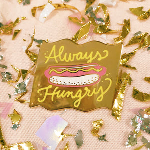 Always Hungry Pin