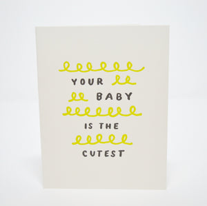 Your Baby Is The Cutest Card