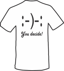You decide Smile Adult T-Shirt