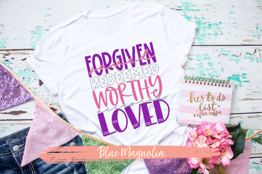 Forgiven Redeemed Worthy Loved