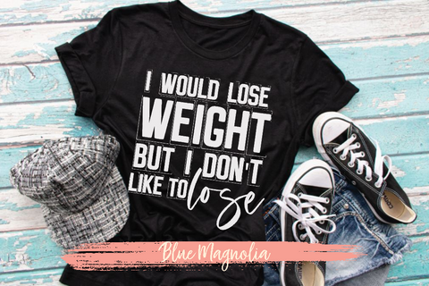 I Would Lose Weight But I Don't Like to Lose